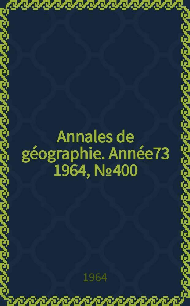 Annales de géographie. Année73 1964, №400