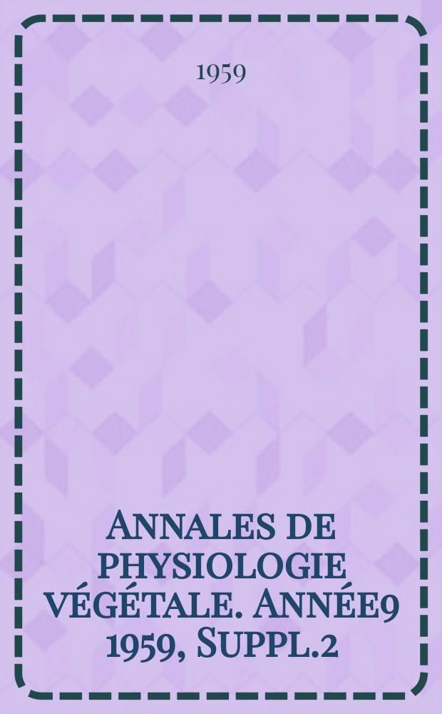 Annales de physiologie végétale. Année9 1959, Suppl.2