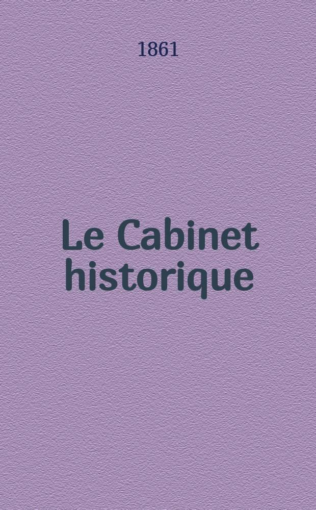 Le Cabinet historique : Revue trimestrielle. Contenant ... le catalogue général des manuscrits ... que renferment les bibliothèques publiques de Paris et des départements ... Sous la direction de Louis Paris ... T.7, P.1