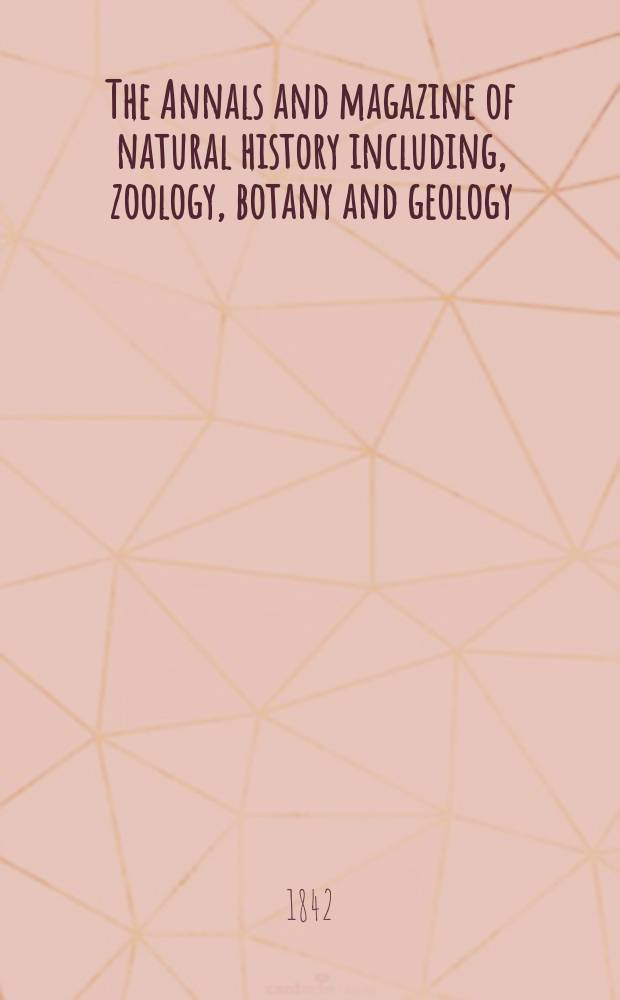 "The Annals and magazine of natural history including, zoology, botany and geology : Being a contin of the Magazine of botany and zoology and of London and Charlesworth's ""Magazine of natural history"". Vol.9, №60"