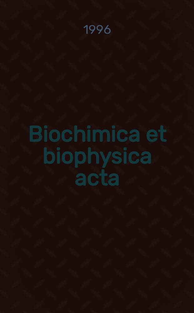 Biochimica et biophysica acta : International journal of biochemistry and biophysics. Vol.1290, №1