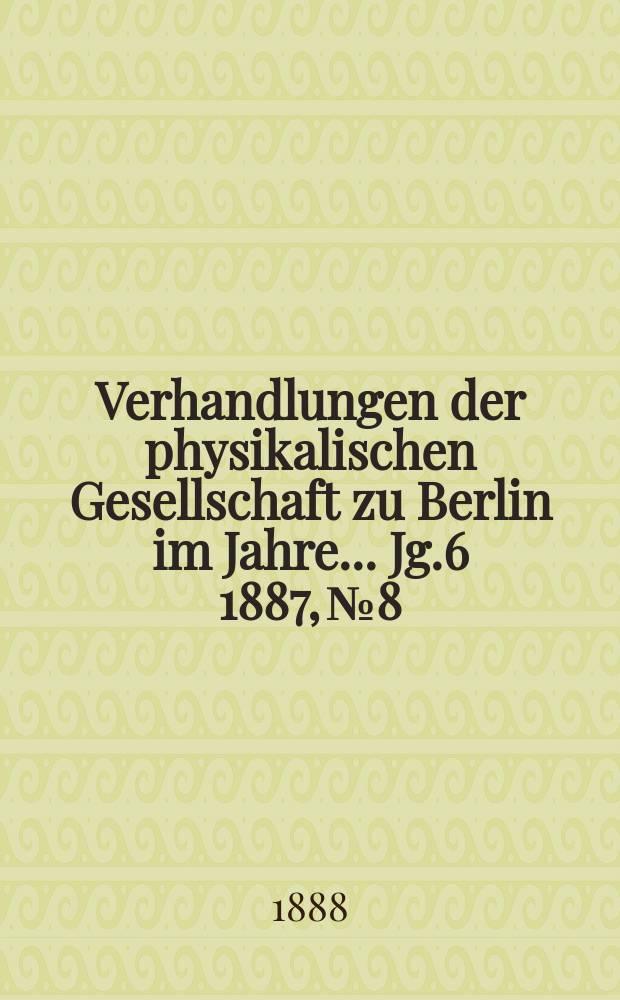 Verhandlungen der physikalischen Gesellschaft zu Berlin im Jahre ... Jg.6 1887, №8