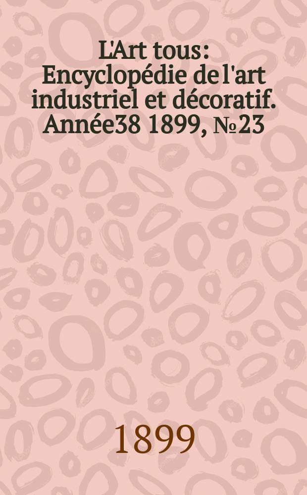 L'Art tous : Encyclopédie de l'art industriel et décoratif. Année38 1899, №23(948)