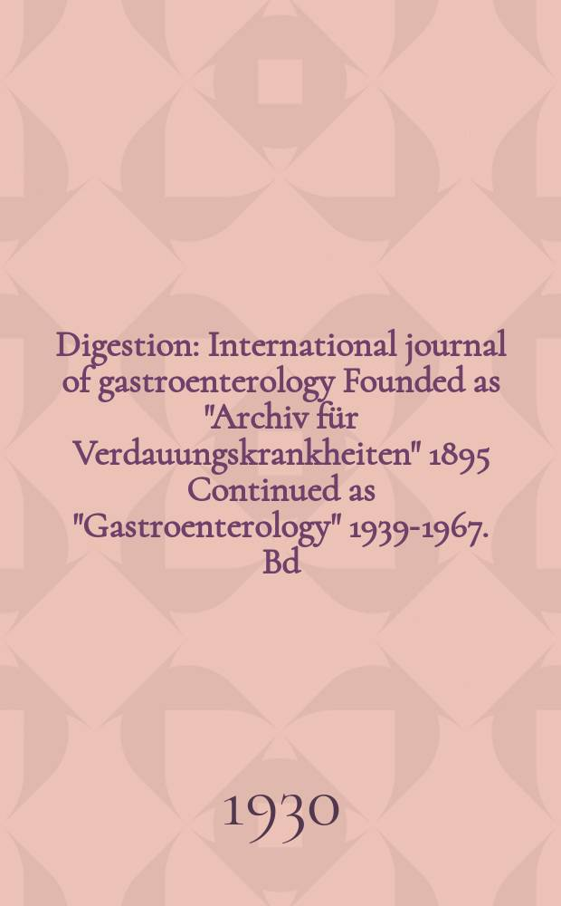 "Digestion : International journal of gastroenterology Founded as ""Archiv für Verdauungskrankheiten"" 1895 Continued as ""Gastroenterology"" 1939-1967. Bd.47, H.3"