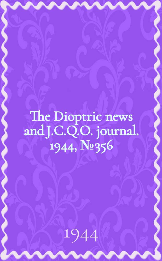 The Dioptric news and J.C.Q.O. journal. 1944, №356