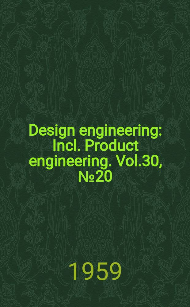 Design engineering : Incl. Product engineering. Vol.30, №20