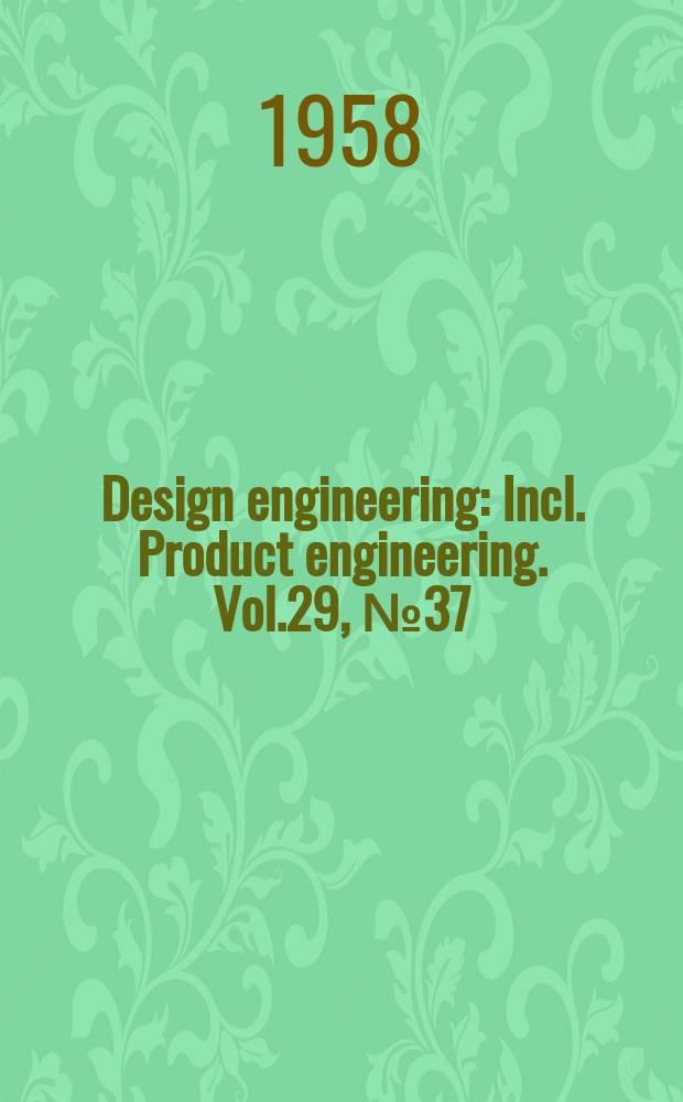 Design engineering : Incl. Product engineering. Vol.29, №37