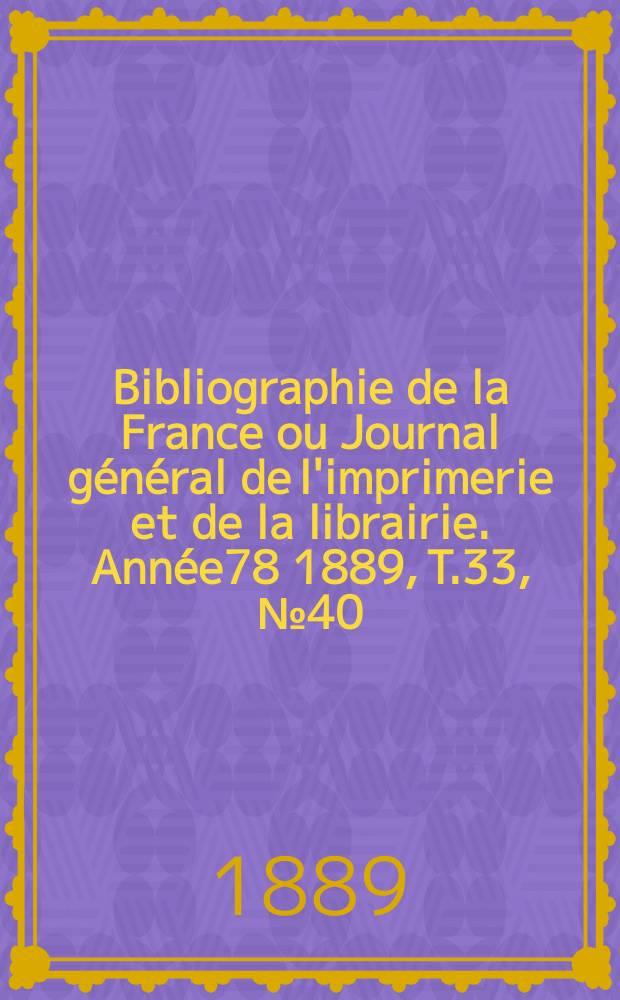 Bibliographie de la France ou Journal général de l'imprimerie et de la librairie. Année78 1889, T.33, №40