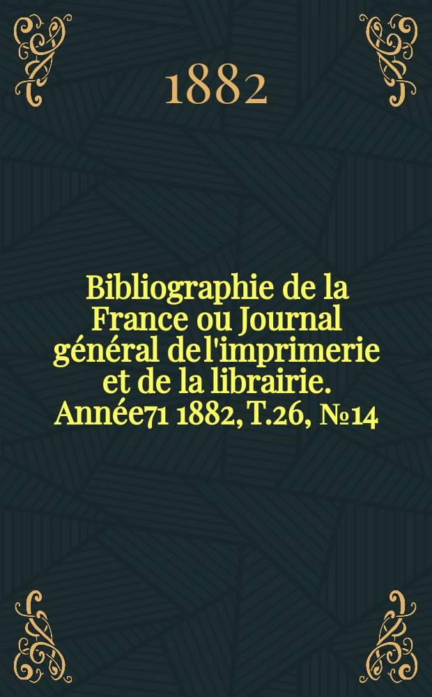 Bibliographie de la France ou Journal général de l'imprimerie et de la librairie. Année71 1882, T.26, №14