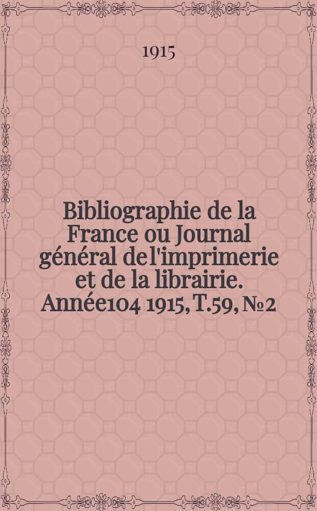 Bibliographie de la France ou Journal général de l'imprimerie et de la librairie. Année104 1915, T.59, №2