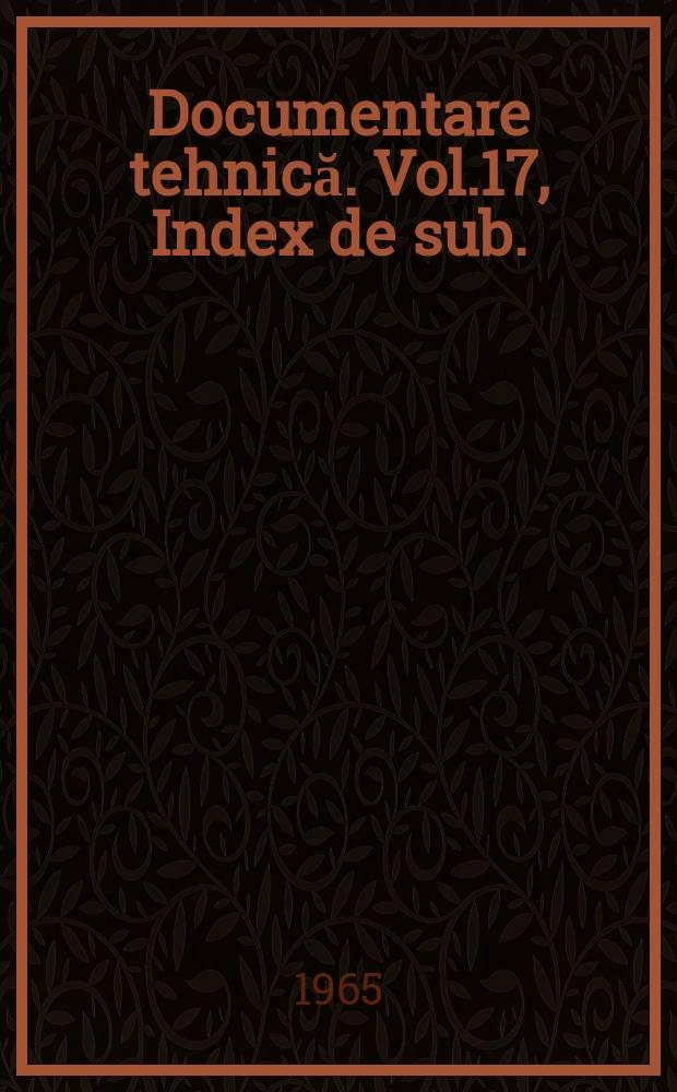 Documentare tehnică. Vol.17, Index de sub.