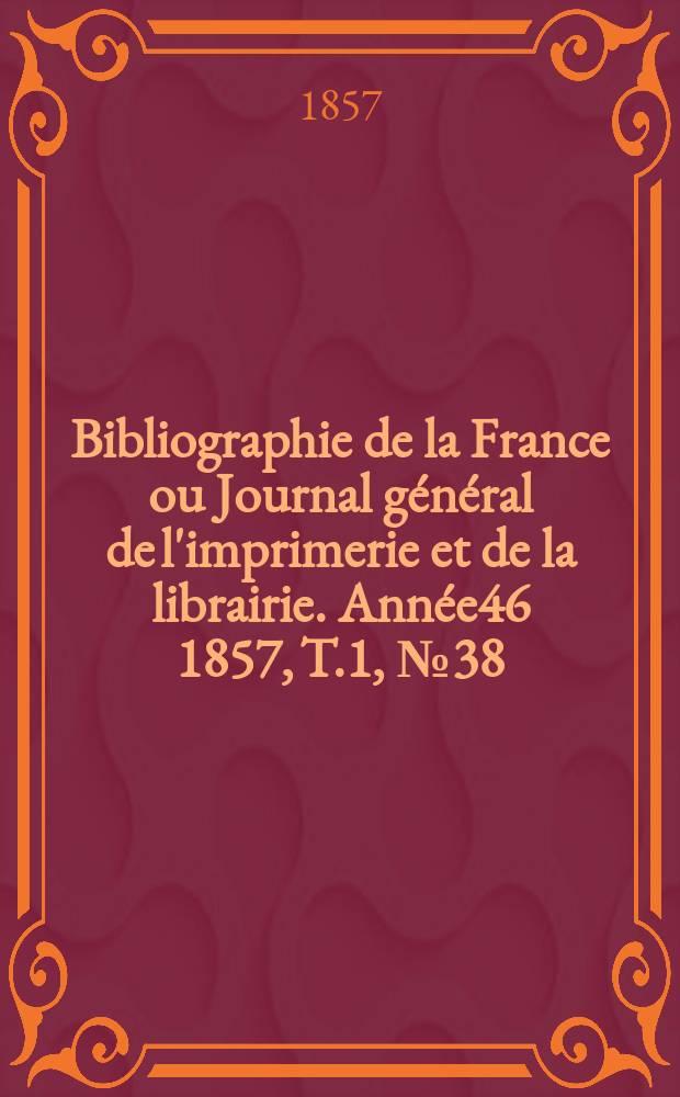 Bibliographie de la France ou Journal général de l'imprimerie et de la librairie. Année46 1857, T.1, №38