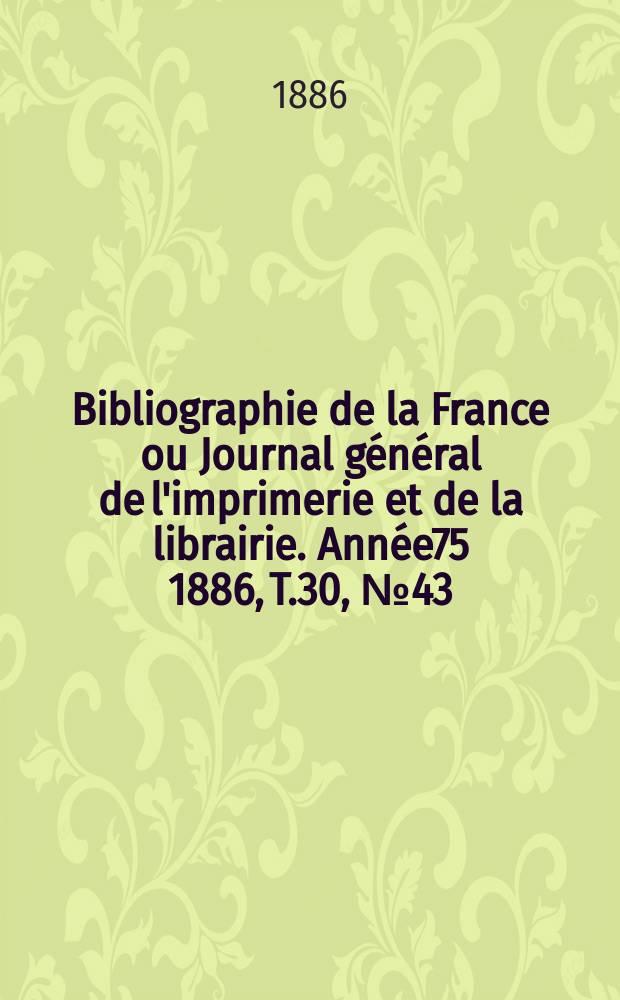 Bibliographie de la France ou Journal général de l'imprimerie et de la librairie. Année75 1886, T.30, №43