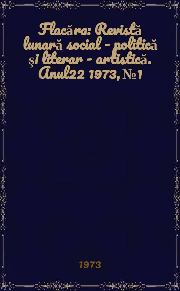 Flacăra : Revistă lunară social - politică şi literar - artistică. Anul22 1973, №1