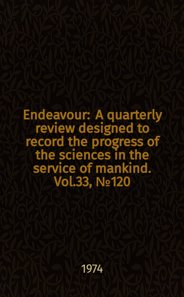 Endeavour : A quarterly review designed to record the progress of the sciences in the service of mankind. Vol.33, №120