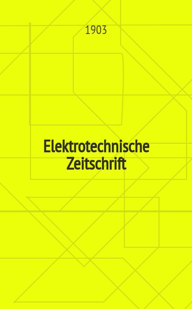 Elektrotechnische Zeitschrift : Zentralblatt für Elektrotechnik Organ des elektrotechnischen Vereins seit 1880 und des Verbandes deutscher Elektrotechniker seit 1894. Jg.24 1903, H.6