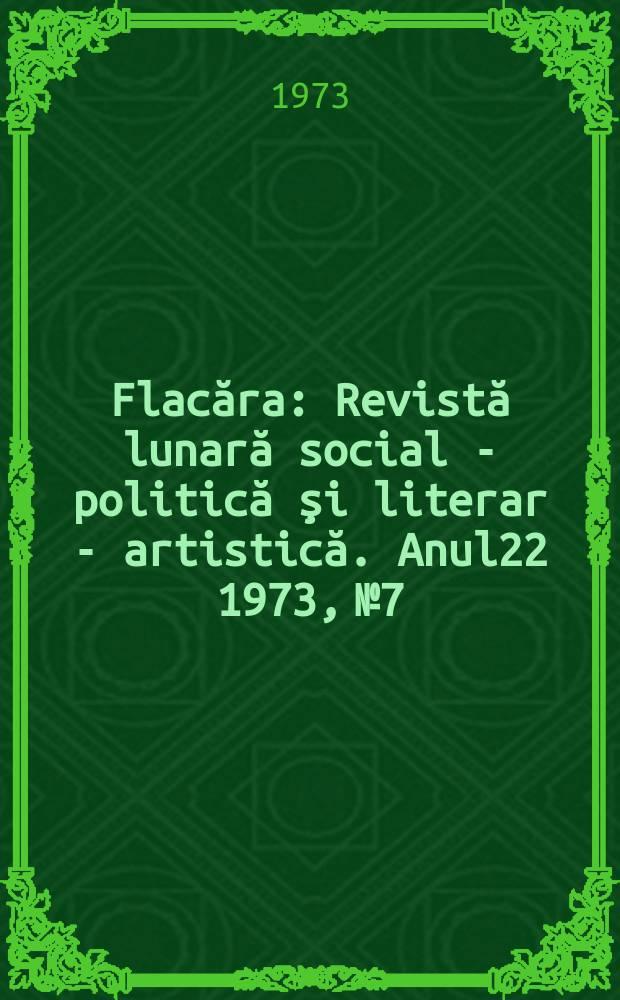 Flacăra : Revistă lunară social - politică şi literar - artistică. Anul22 1973, №7