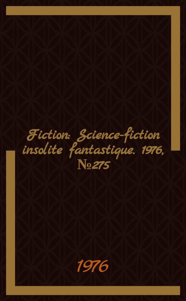 Fiction : Science-fiction insolite fantastique. 1976, №275