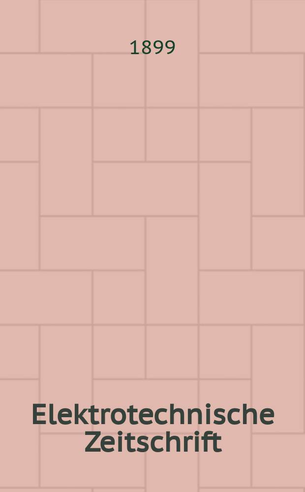 Elektrotechnische Zeitschrift : Zentralblatt für Elektrotechnik Organ des elektrotechnischen Vereins seit 1880 und des Verbandes deutscher Elektrotechniker seit 1894. Jg.20 1899, H.20