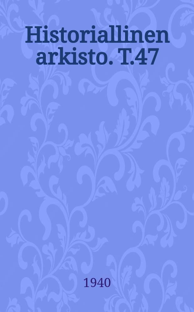 Historiallinen arkisto. T.47