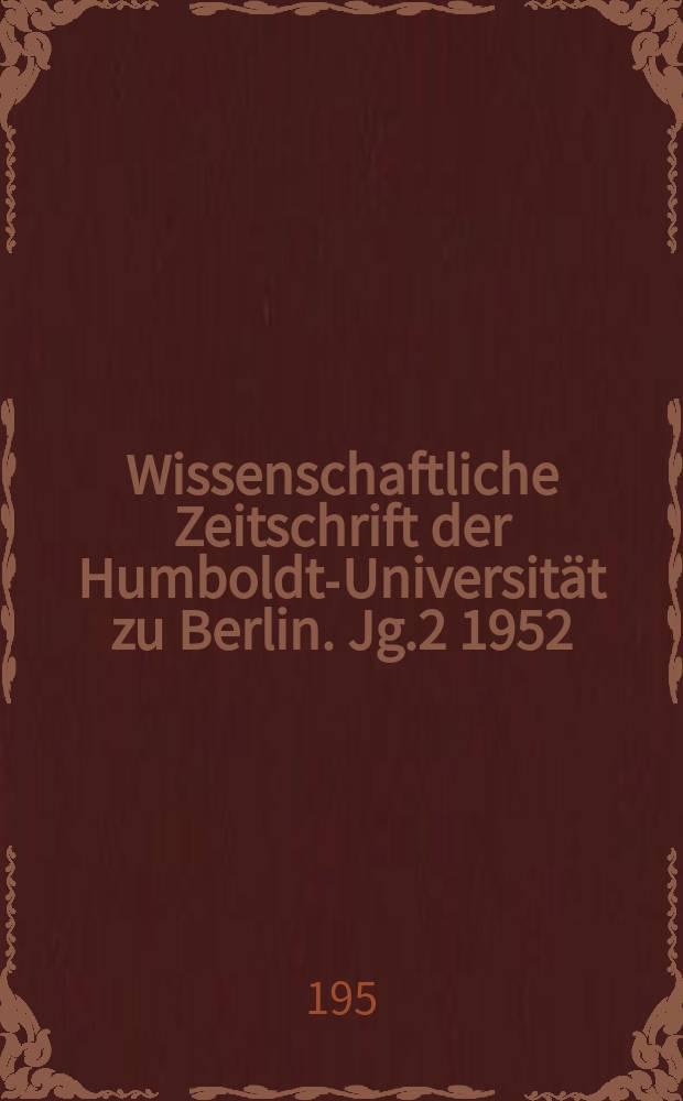 Wissenschaftliche Zeitschrift der Humboldt-Universität zu Berlin. Jg.2 1952/1953, H.2