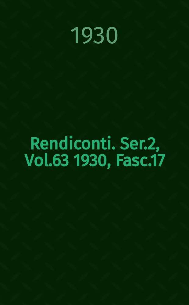 Rendiconti. Ser.2, Vol.63 1930, Fasc.17