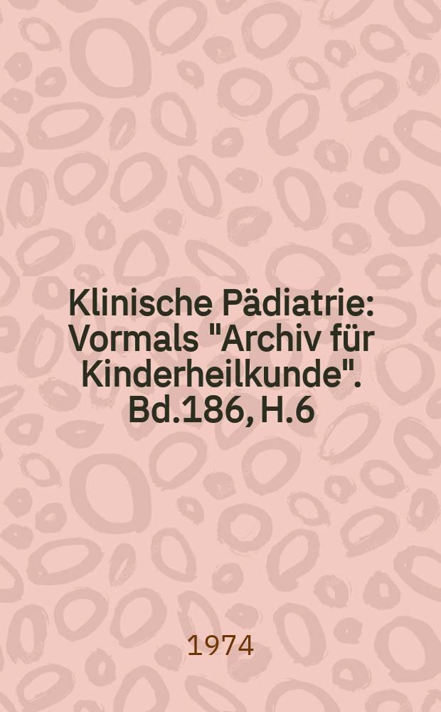 """Klinische Pädiatrie : Vormals """"Archiv für Kinderheilkunde"""". Bd.186, H.6"""