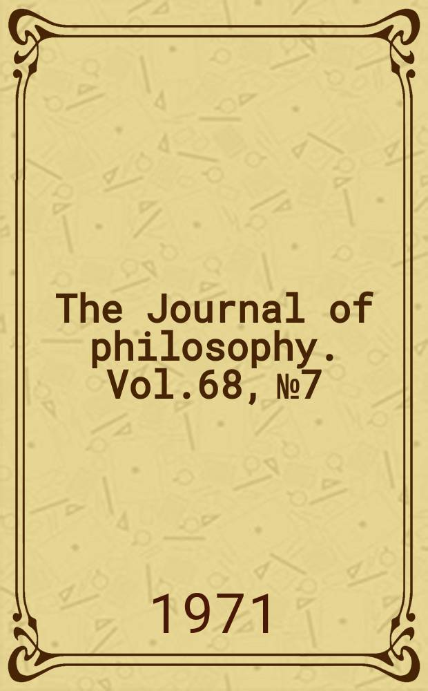 The Journal of philosophy. Vol.68, №7