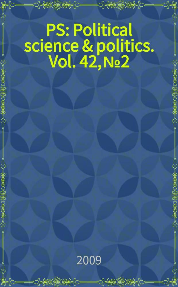 PS: Political science & politics. Vol. 42, № 2