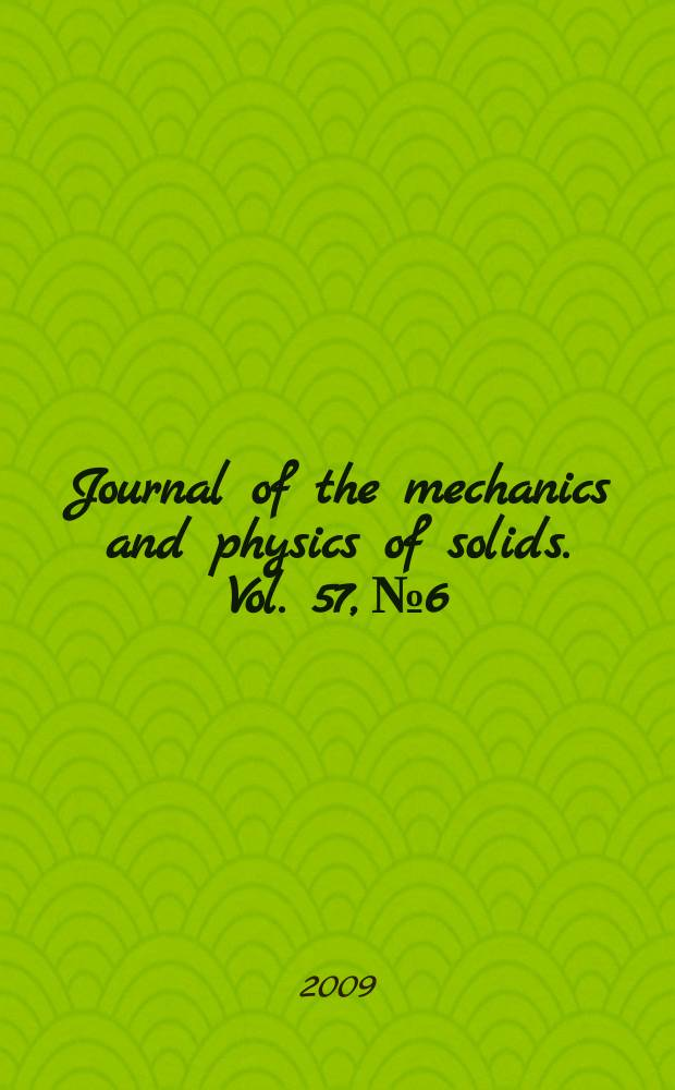 Journal of the mechanics and physics of solids. Vol. 57, № 6