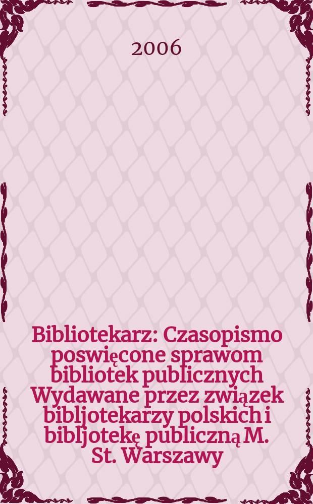 Bibliotekarz : Czasopismo poswięcone sprawom bibliotek publicznych Wydawane przez związek bibljotekarzy polskich i bibljotekę publiczną M. St. Warszawy. 2006, № 6