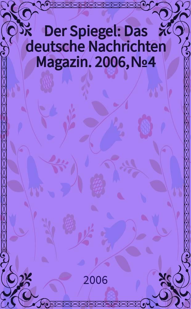 Der Spiegel : Das deutsche Nachrichten Magazin. 2006, № 4