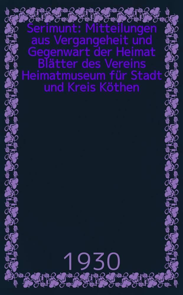 """Serimunt : Mitteilungen aus Vergangeheit und Gegenwart der Heimat Blätter des Vereins Heimatmuseum für Stadt und Kreis Köthen (Anhalt), e. V. Beilage zum """"Köthener Tageblatt"""", amtliches Kreisblatt. Jg. 5 1930, № 15"""