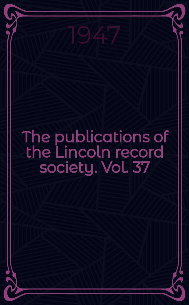 The publications of the Lincoln record society. Vol. 37 : Visitations in the Diocese of Lincoln, 1517-1531 = Посетители Линкольнского диоцеза 1517-1531