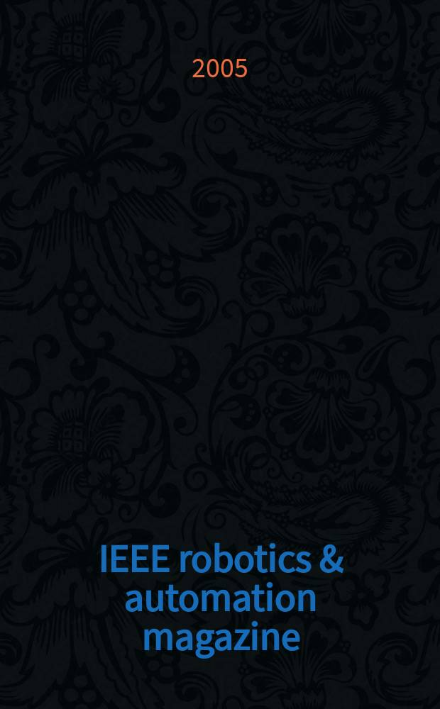 IEEE robotics & automation magazine : A publ. of the IEEE robotics & automation soc. Vol. 12, № 4