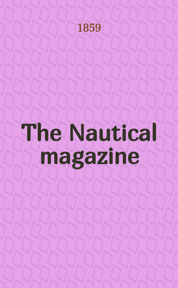 The Nautical magazine : A magazine for those interested in ships and the see. Vol. 28, № 10