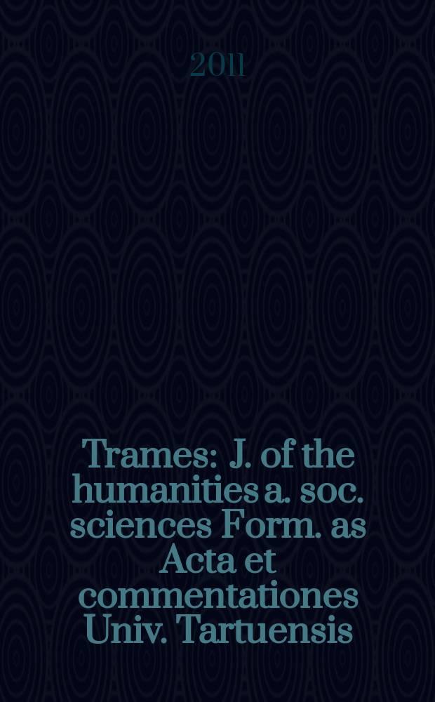 Trames : J. of the humanities a. soc. sciences Form. as Acta et commentationes Univ. Tartuensis (Dorpatensis). B. a. Proc. of the Est. acad. of sciences, Humanities a. social sciences An offic. publ. of the Est. acad. of sciences a. the Univ. of Tartu. Vol. 15, № 3