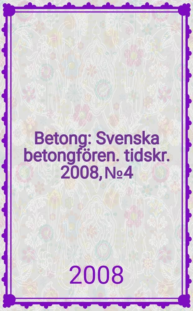 Betong : Svenska betongfören. tidskr. 2008, № 4