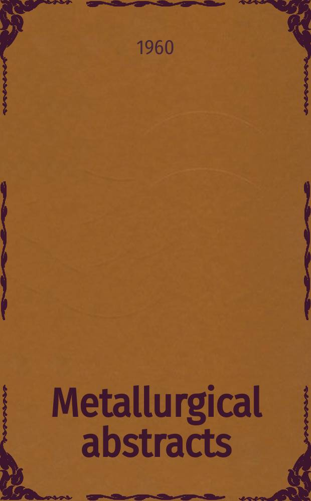 Metallurgical abstracts : (General and non-ferrous). Vol.28, P.1