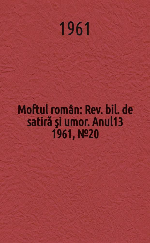 Moftul român : Rev. bil. de satiră şi umor. Anul13 1961, №20