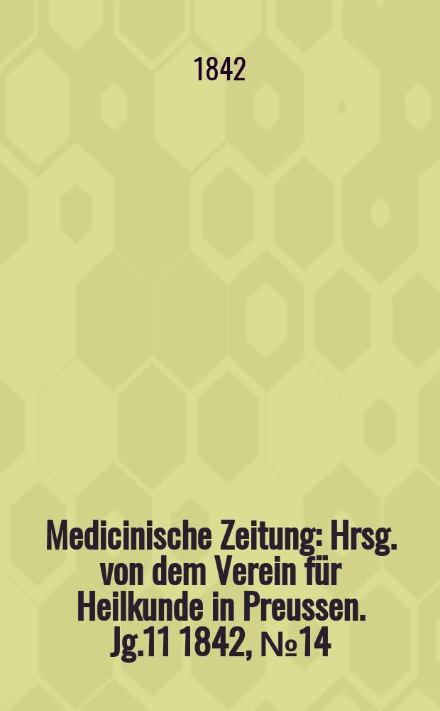 Medicinische Zeitung : Hrsg. von dem Verein für Heilkunde in Preussen. Jg.11 1842, №14