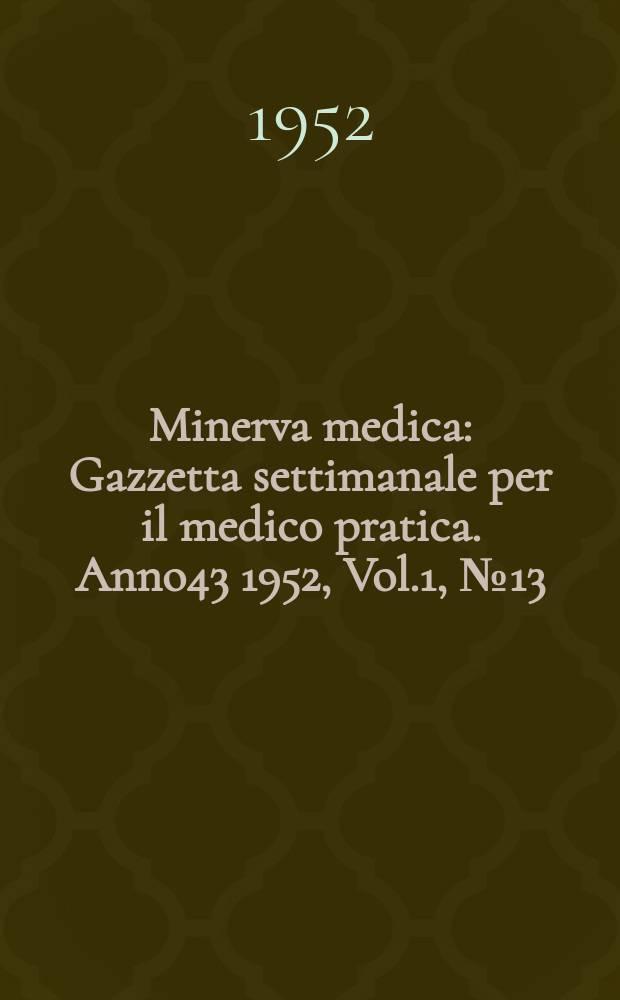 Minerva medica : Gazzetta settimanale per il medico pratica. Anno43 1952, Vol.1, №13