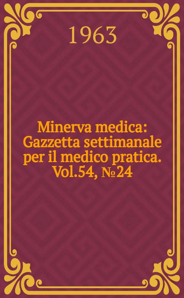 Minerva medica : Gazzetta settimanale per il medico pratica. Vol.54, №24