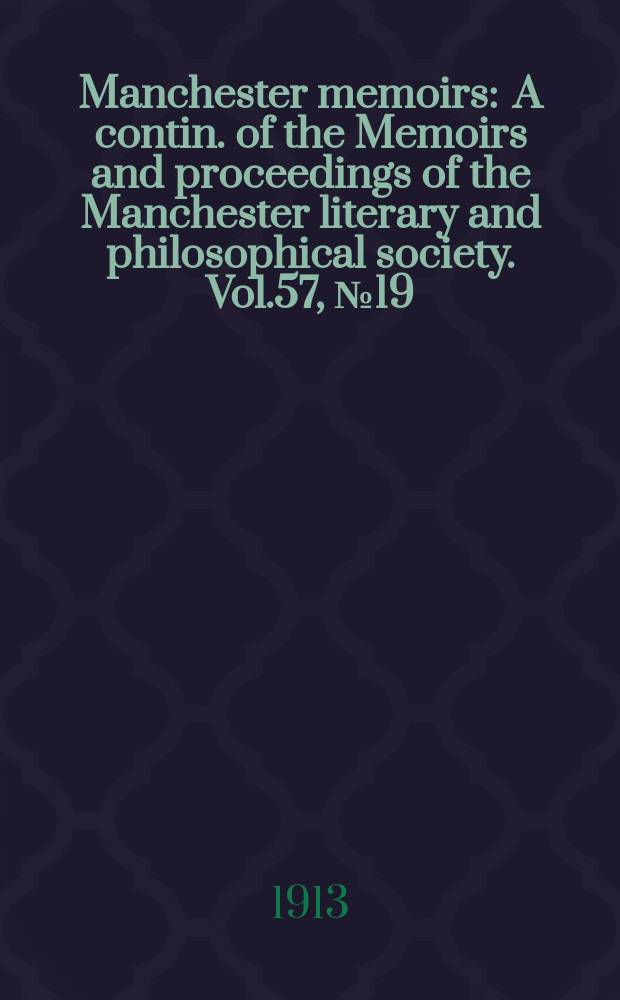 Manchester memoirs : A contin. of the Memoirs and proceedings of the Manchester literary and philosophical society. Vol.57, №19