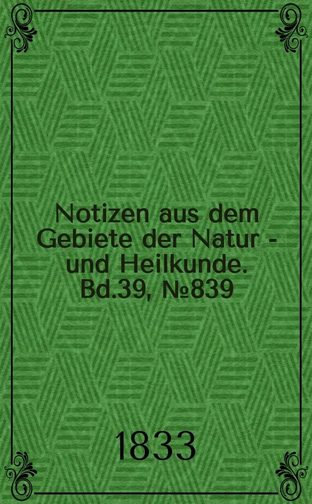 Notizen aus dem Gebiete der Natur - und Heilkunde. Bd.39, №839