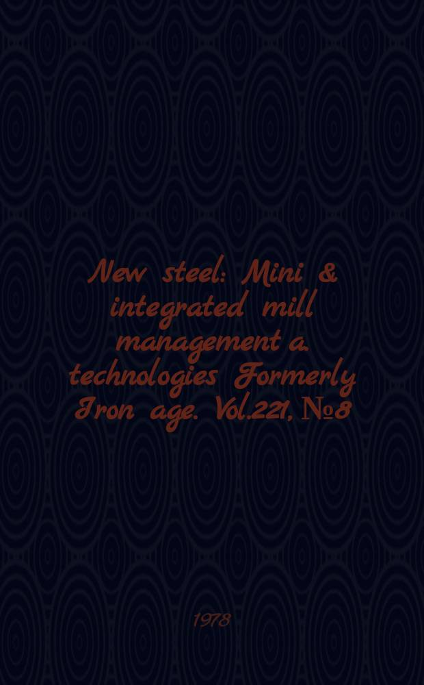 New steel : Mini & integrated mill management a. technologies [Formerly] Iron age. Vol.221, №8