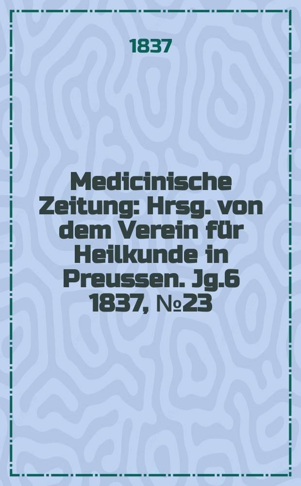 Medicinische Zeitung : Hrsg. von dem Verein für Heilkunde in Preussen. Jg.6 1837, №23