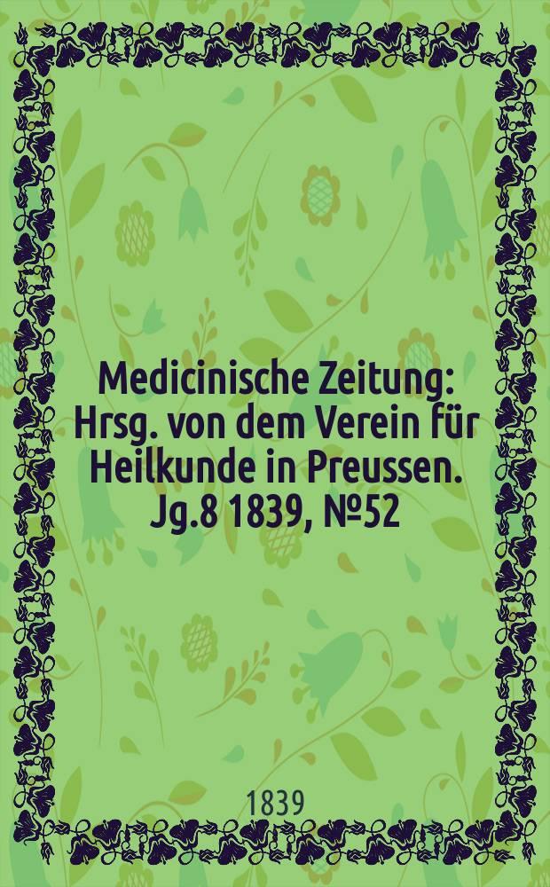 Medicinische Zeitung : Hrsg. von dem Verein für Heilkunde in Preussen. Jg.8 1839, №52