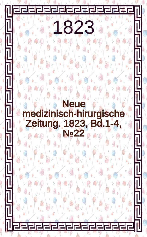 Neue medizinisch -chirurgische Zeitung. 1823, Bd.1-4, №22