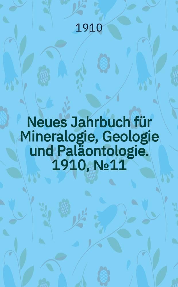 Neues Jahrbuch für Mineralogie , Geologie und Paläontologie. 1910, №11